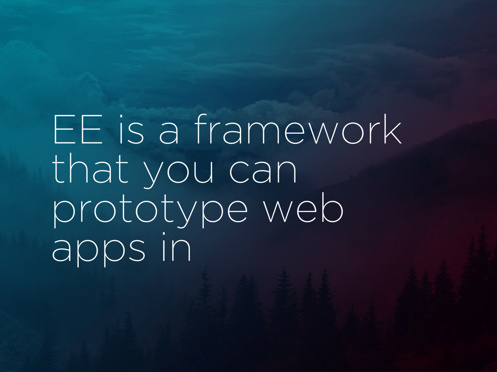 EE is a framework that you can prototype web ap...