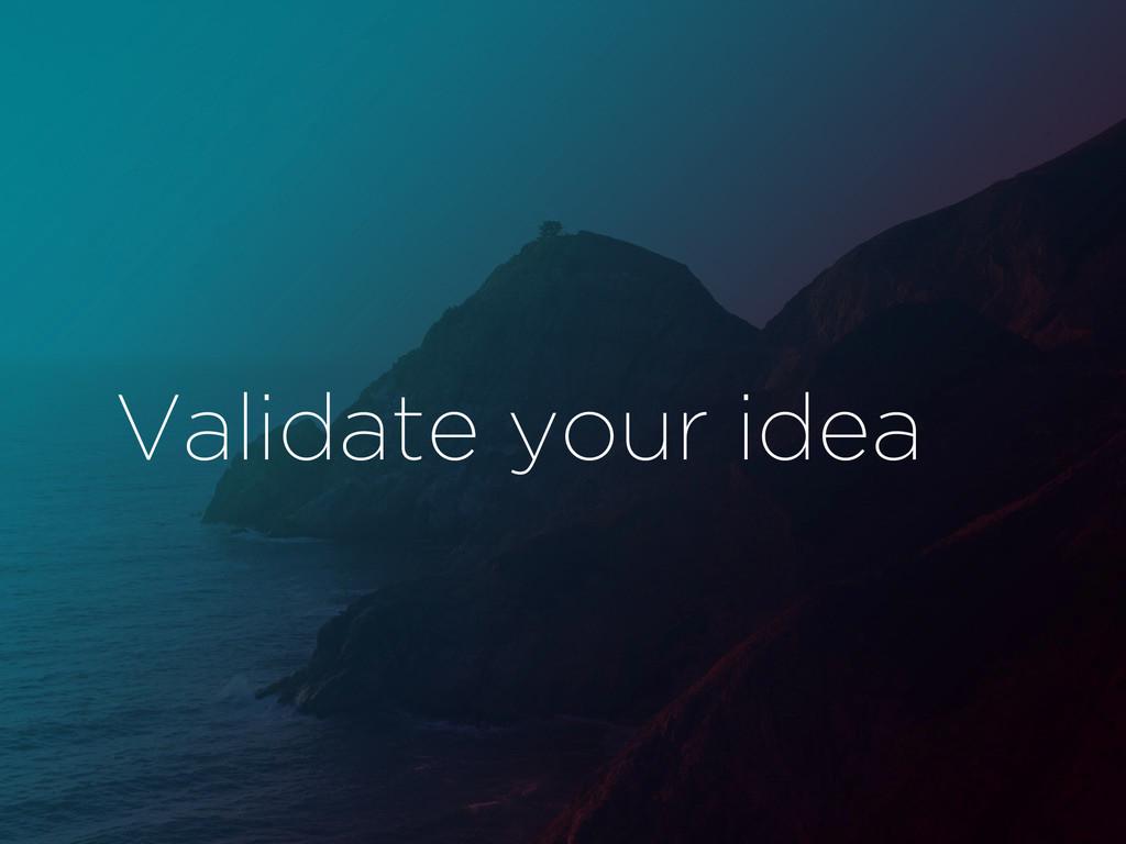 Validate your idea