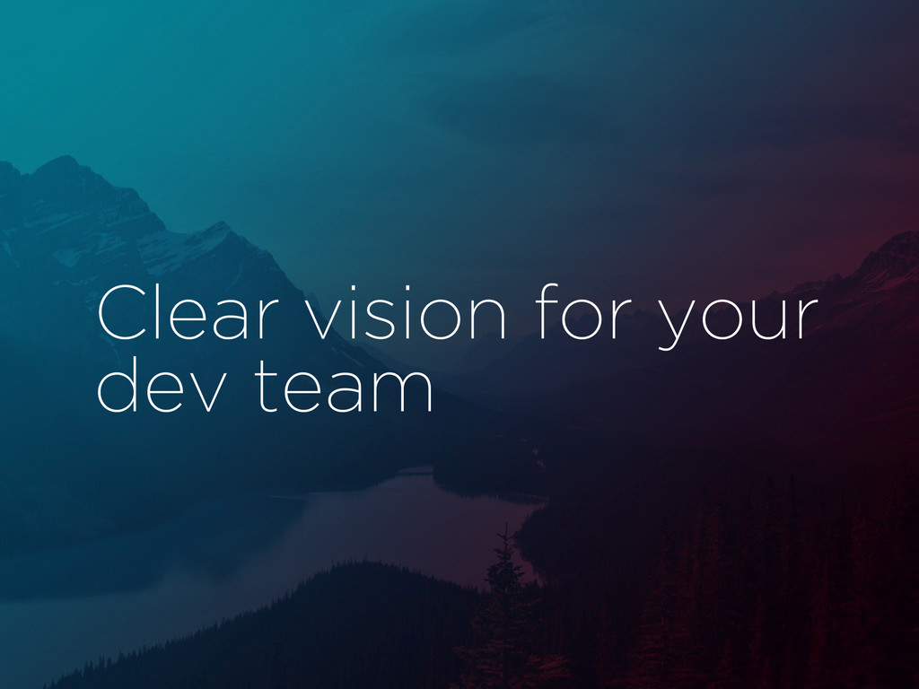 Clear vision for your dev team