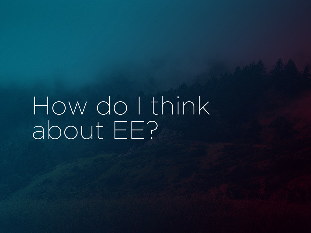 How do I think about EE?
