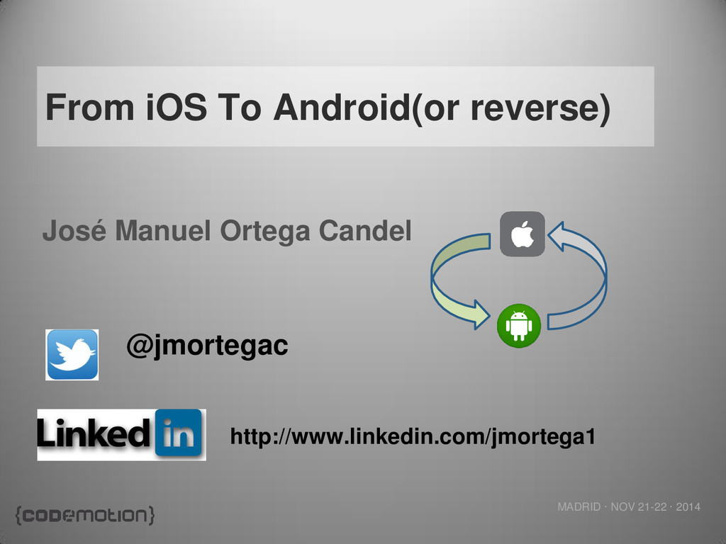 MADRID · NOV 21-22 · 2014 From iOS To Android(o...