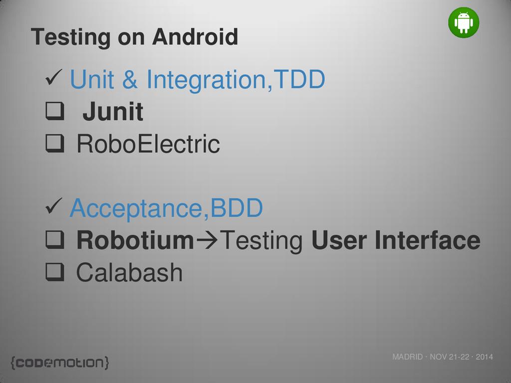 MADRID · NOV 21-22 · 2014 Testing on Android  ...