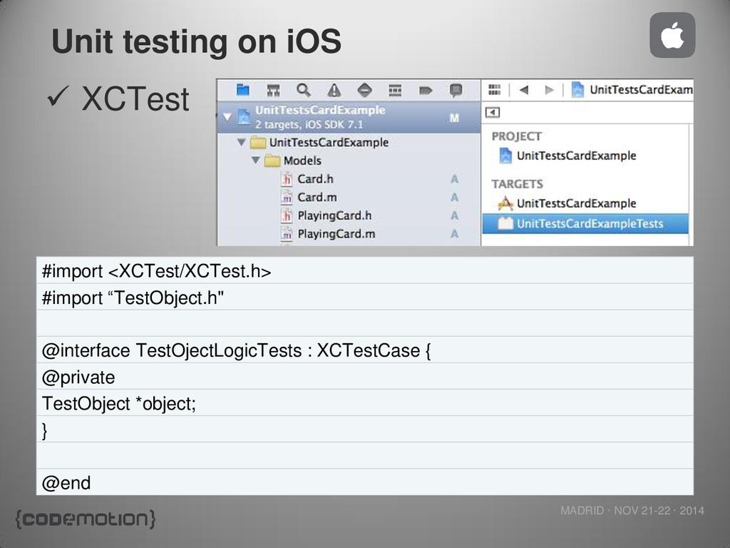 MADRID · NOV 21-22 · 2014 Unit testing on iOS ...