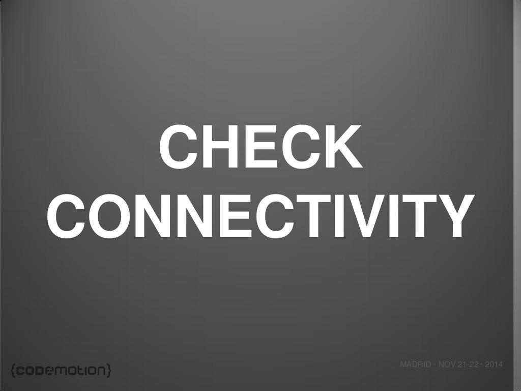 MADRID · NOV 21-22 · 2014 CHECK CONNECTIVITY