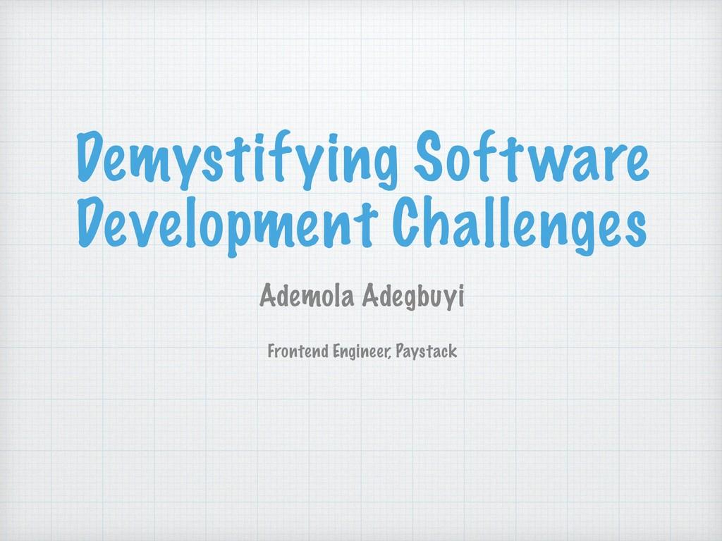 Demystifying Software Development Challenges Ad...