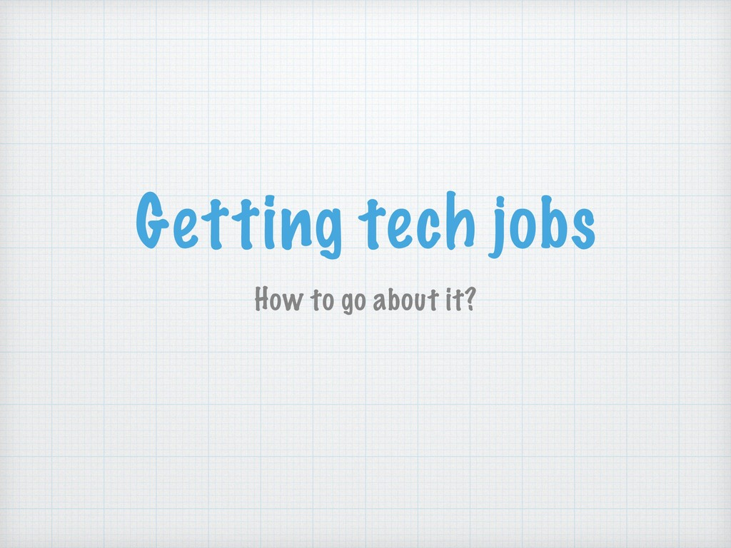 Getting tech jobs How to go about it?