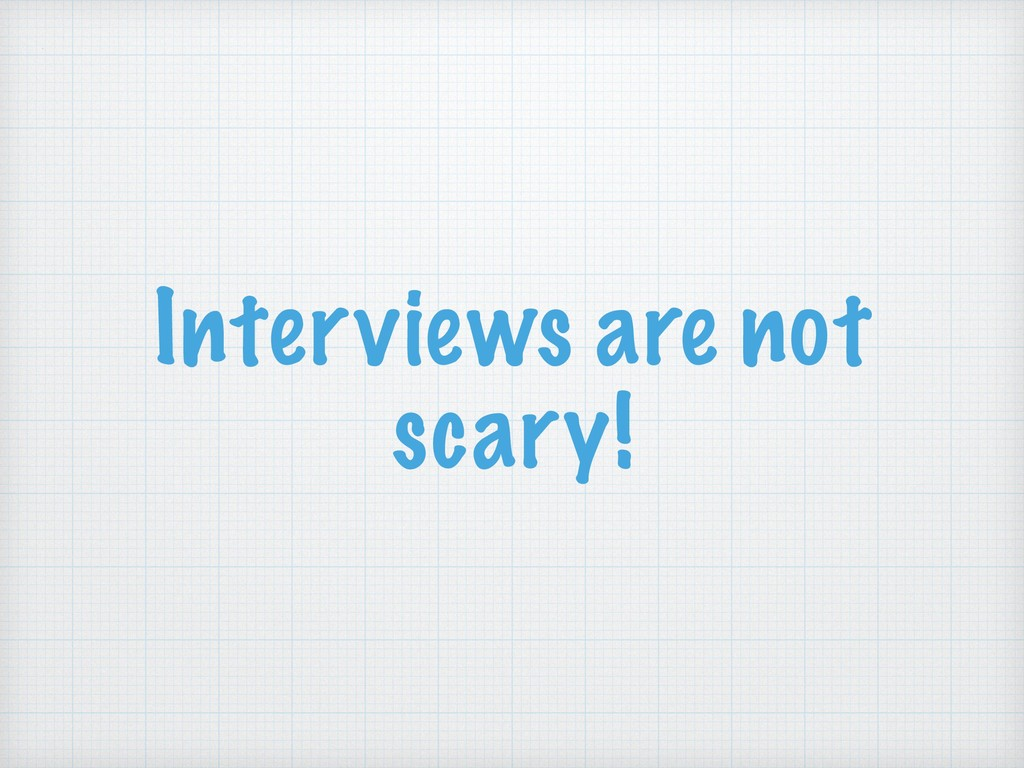 Interviews are not scary!