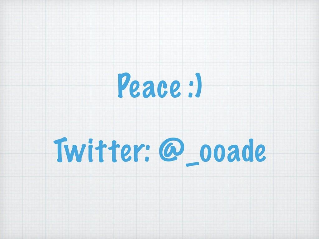 Peace :) Twitter: @_ooade