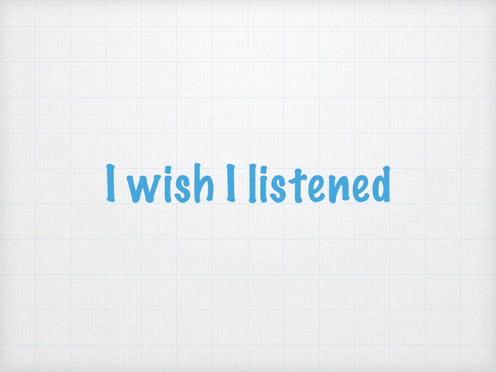 I wish I listened