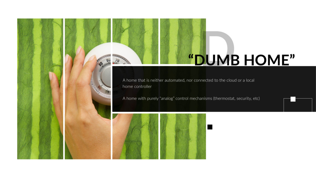 """DUMB HOME"" D A home that is neither automated,..."