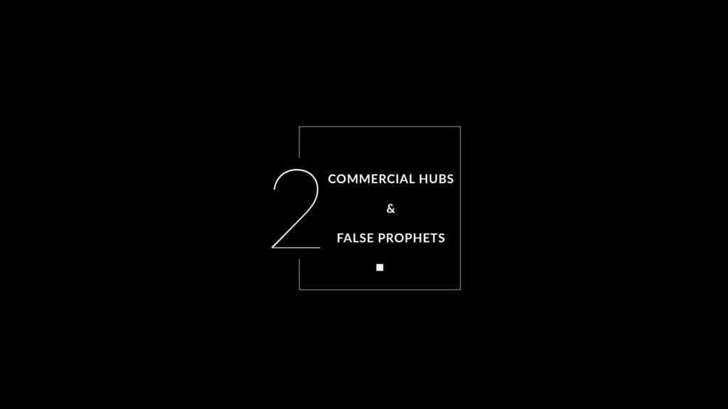 2COMMERCIAL HUBS & FALSE PROPHETS