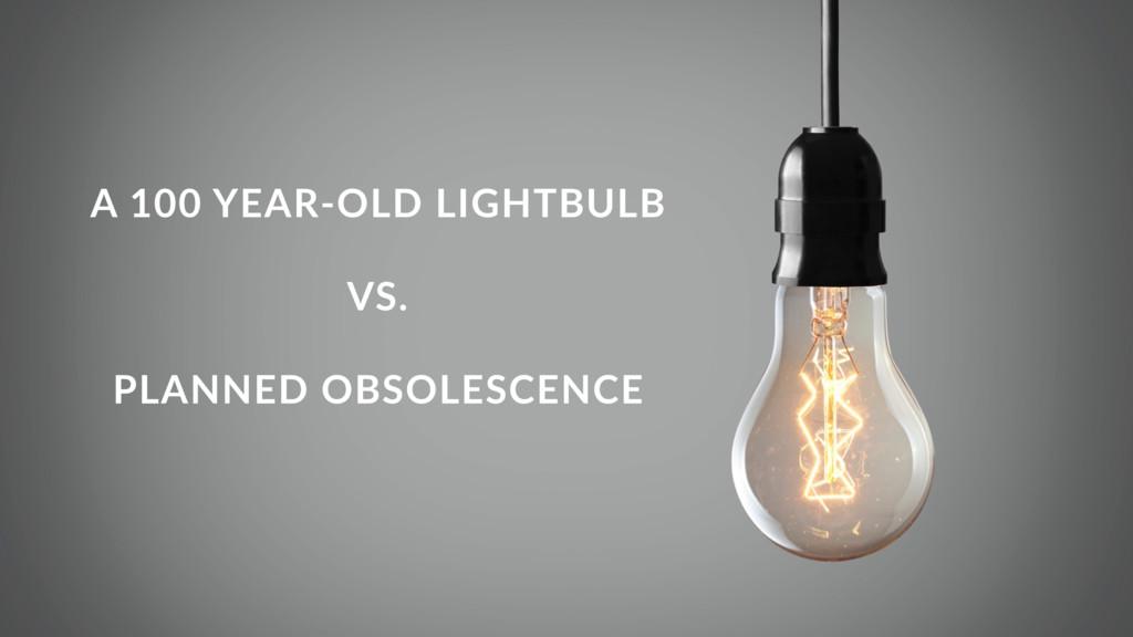 A 100 YEAR-OLD LIGHTBULB VS. PLANNED OBSOLESCEN...