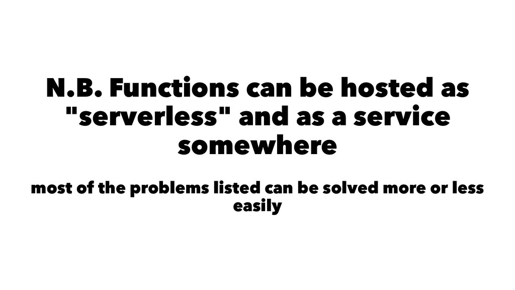 "N.B. Functions can be hosted as ""serverless"" an..."