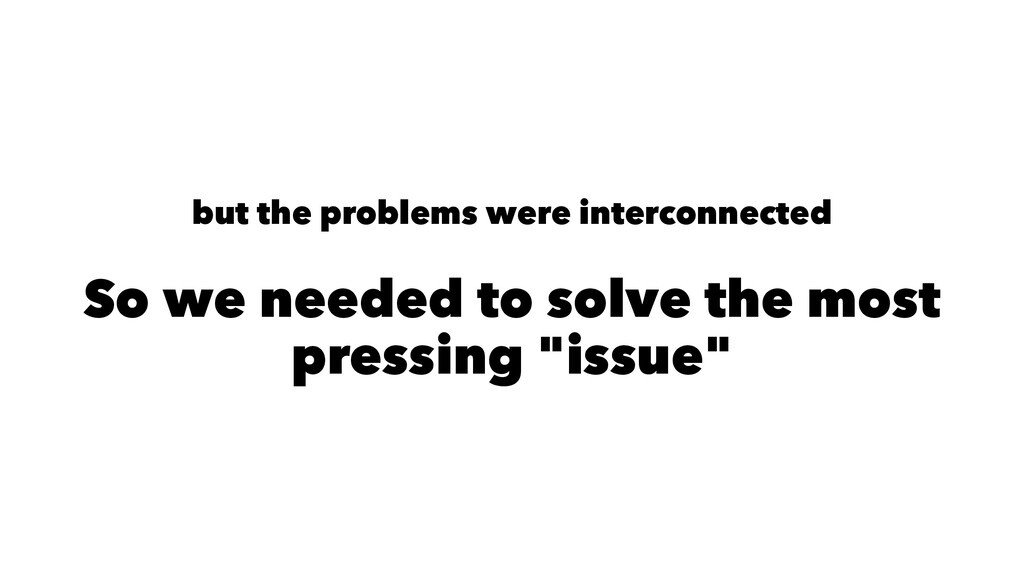 but the problems were interconnected So we need...