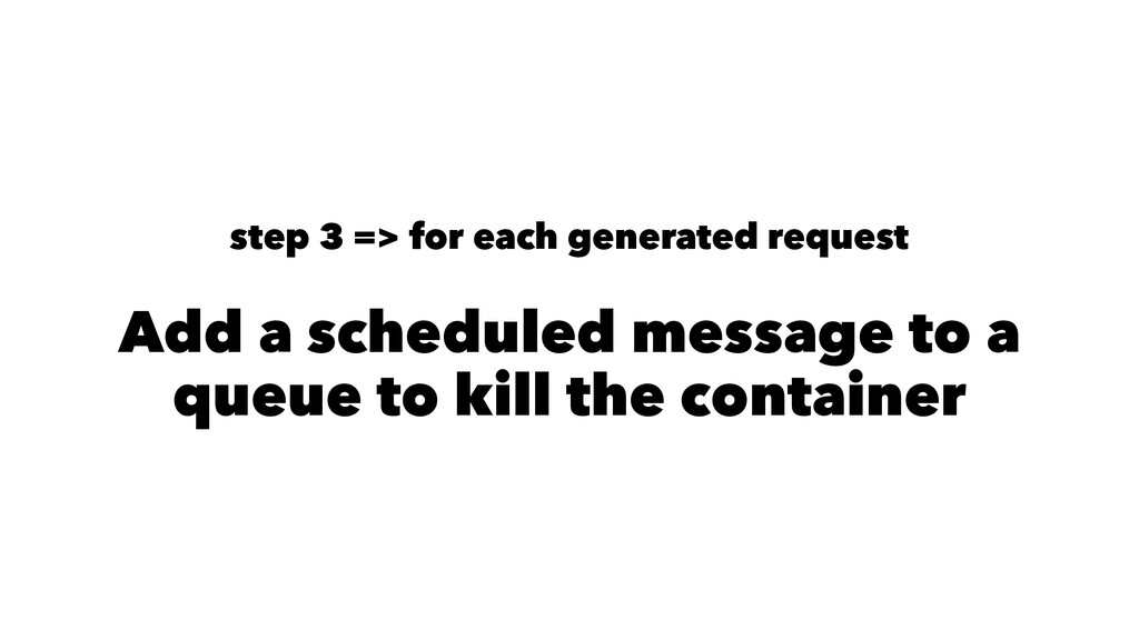 step 3 => for each generated request Add a sche...