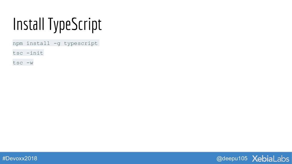 @deepu105 #Devoxx2018 Install TypeScript npm in...