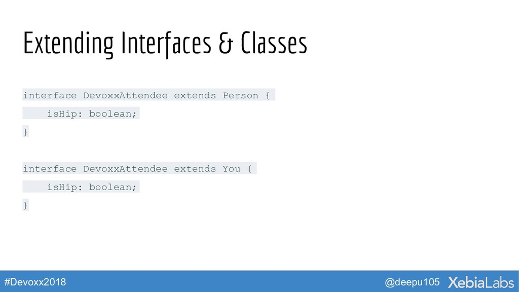 @deepu105 #Devoxx2018 Extending Interfaces & Cl...