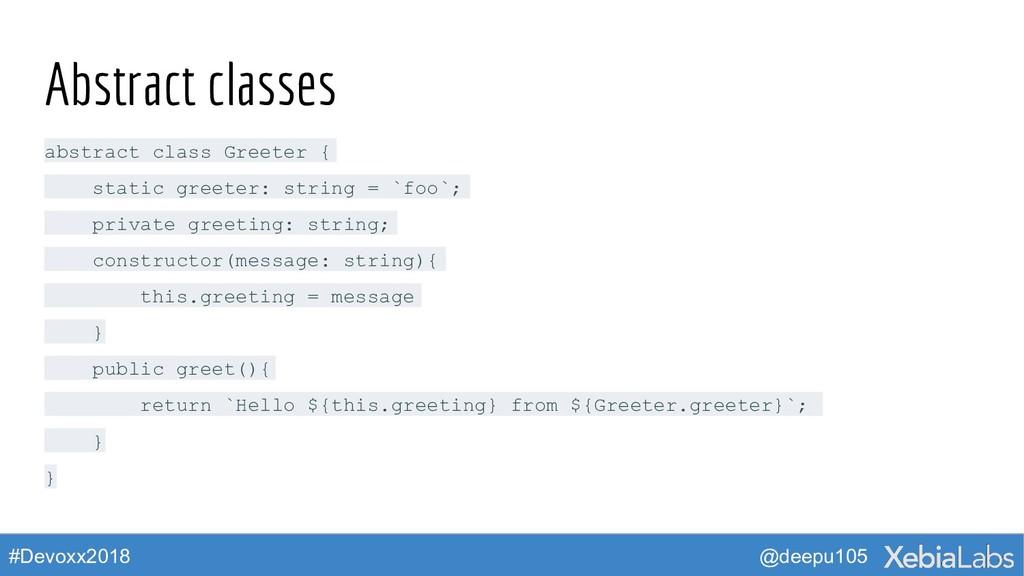 @deepu105 #Devoxx2018 Abstract classes abstract...