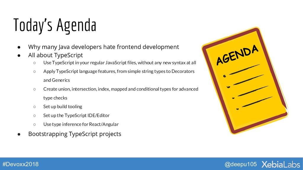 @deepu105 #Devoxx2018 Today's Agenda ● Why many...