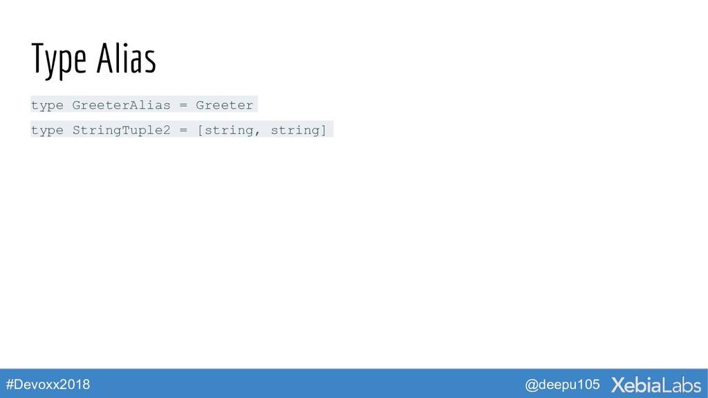 @deepu105 #Devoxx2018 Type Alias type GreeterAl...