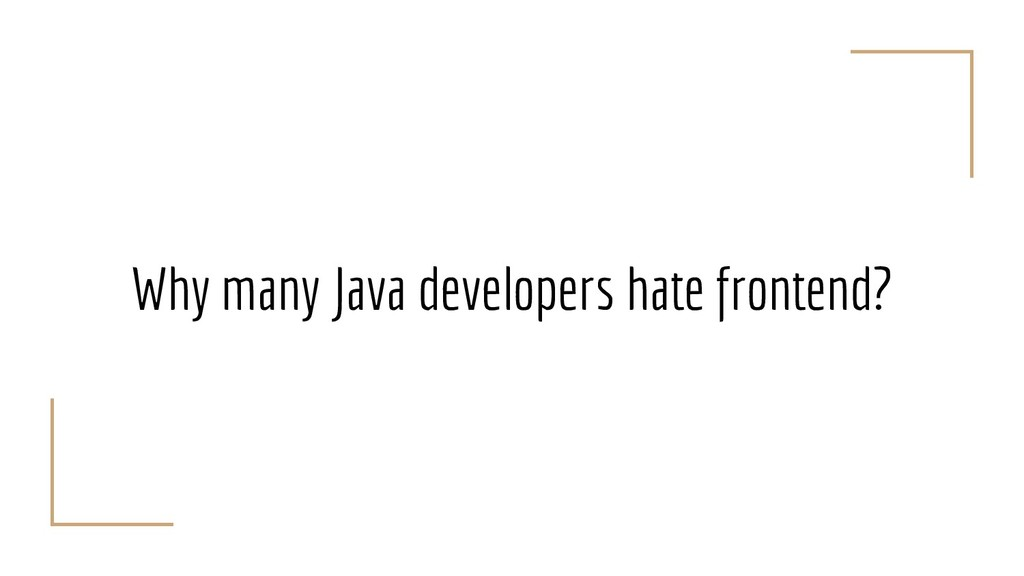 Why many Java developers hate frontend?