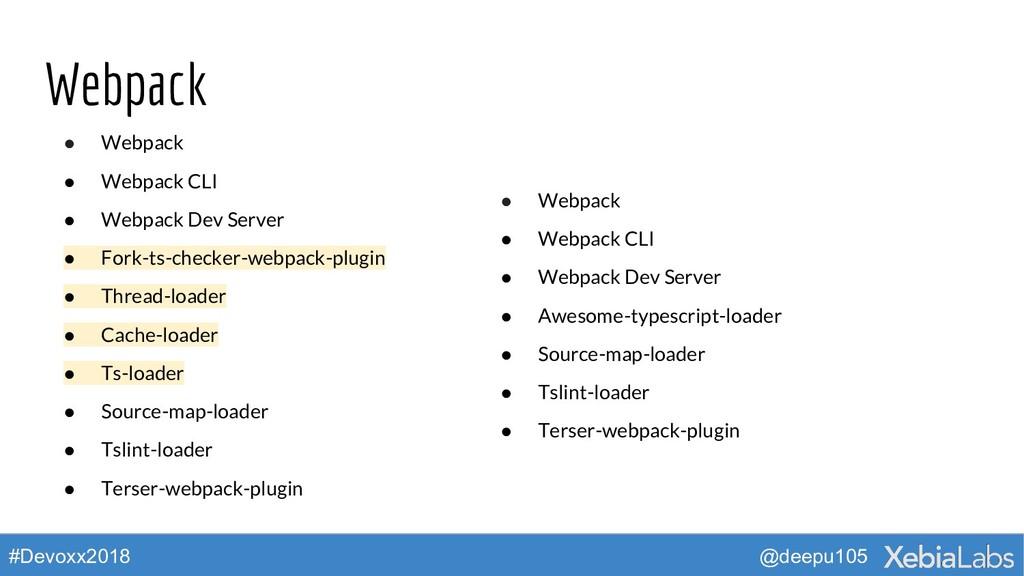 @deepu105 #Devoxx2018 Webpack ● Webpack ● Webpa...