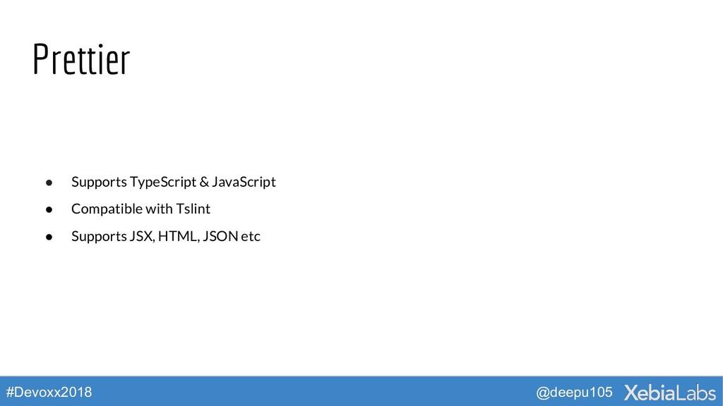 @deepu105 #Devoxx2018 Prettier ● Supports TypeS...