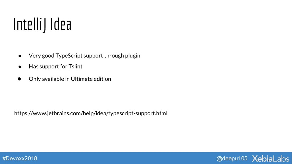 @deepu105 #Devoxx2018 IntelliJ Idea ● Very good...