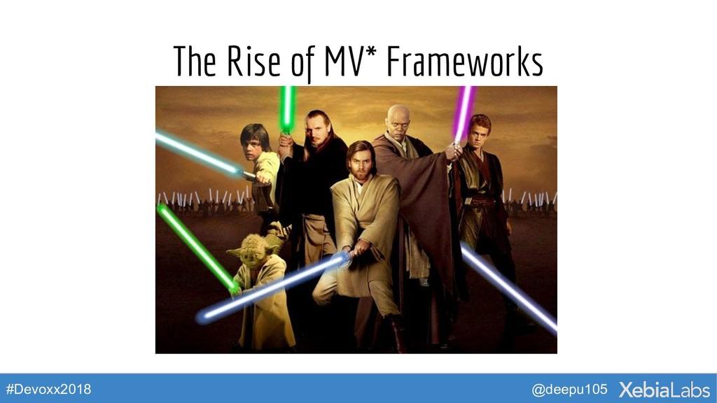 @deepu105 #Devoxx2018 The Rise of MV* Frameworks