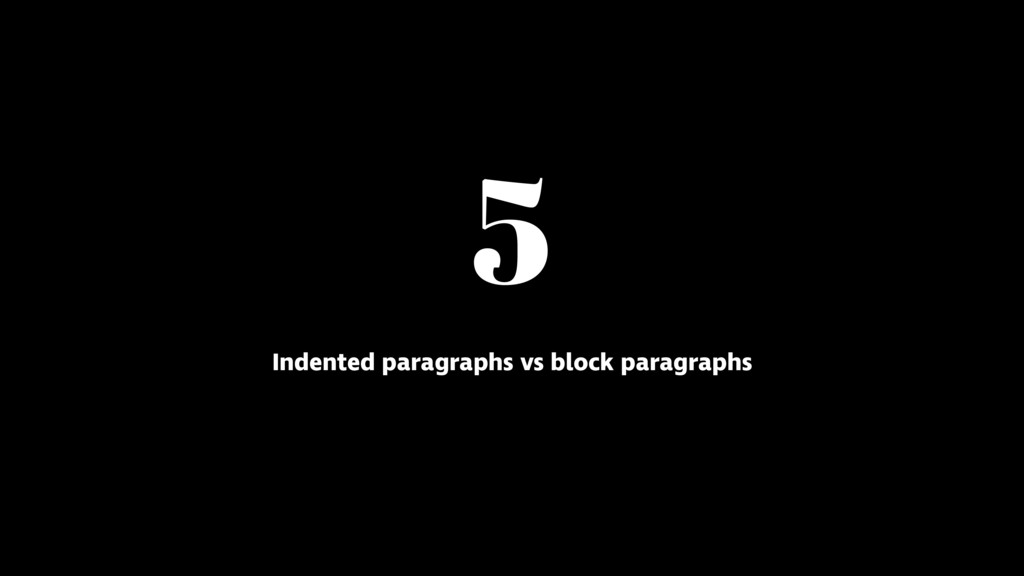 5 Indented paragraphs vs block paragraphs