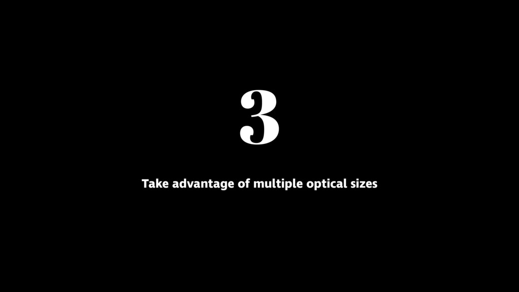 3 Take advantage of multiple optical sizes