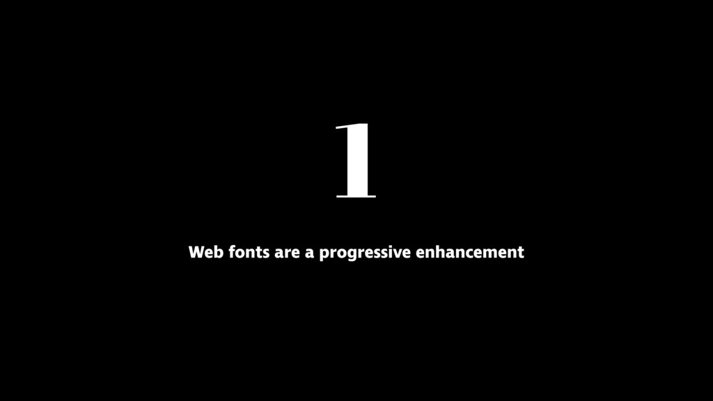 1 Web fonts are a progressive enhancement