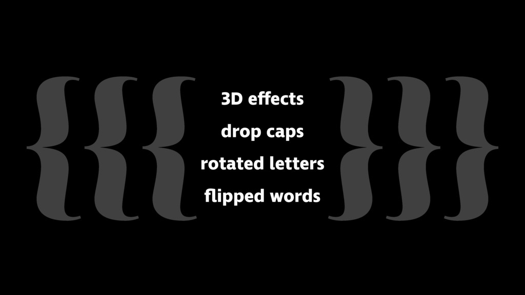 }}} {{{ 3D effects drop caps rotated letters fli...