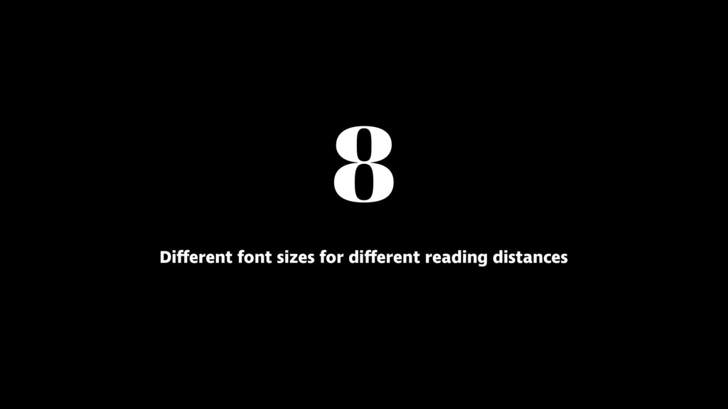 8 Different font sizes for different reading di...