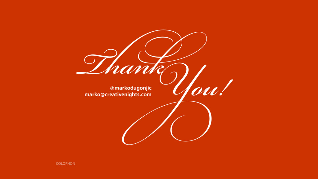 You! Thank COLOPHON @markodugonjic marko@creati...