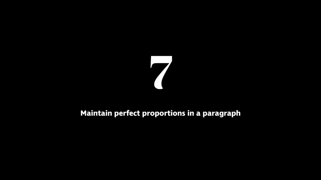7 Maintain perfect proportions in a paragraph