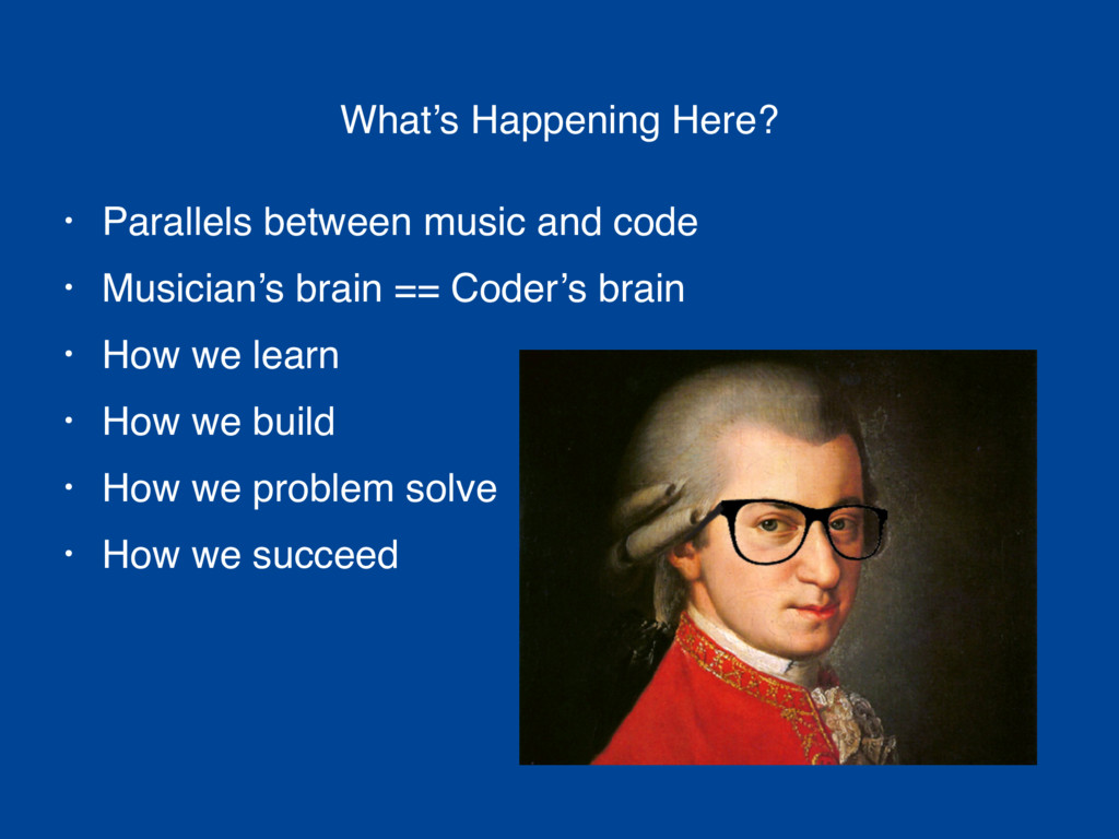• Parallels between music and code • Musician's...