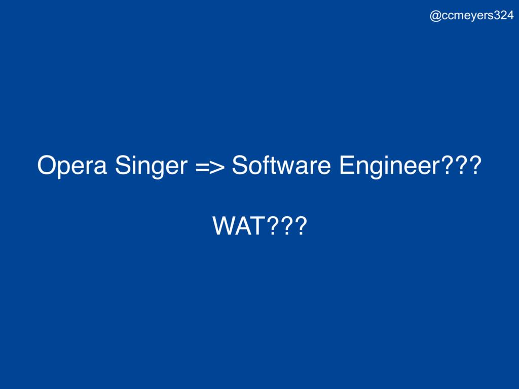 Opera Singer => Software Engineer??? WAT??? @cc...