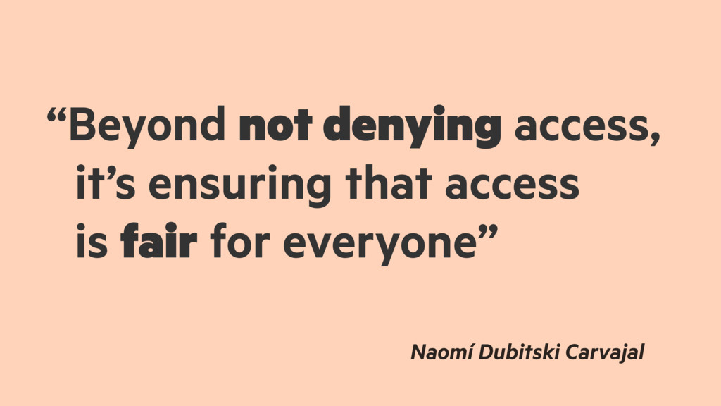 """Beyond not denying access, it's ensuring that ..."