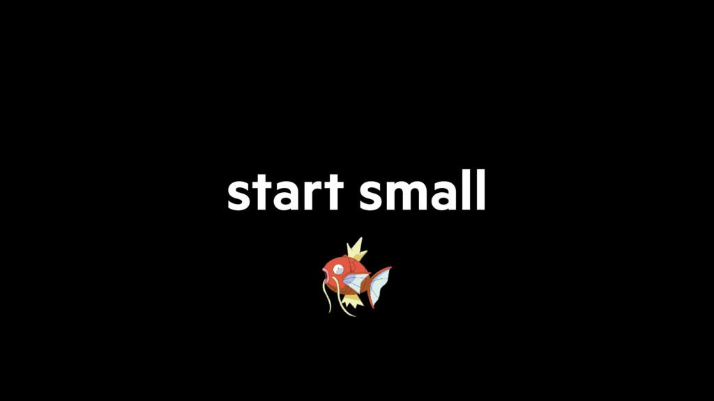 start small