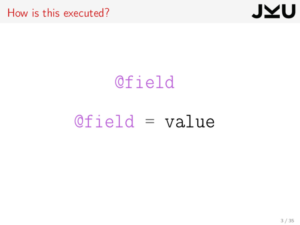 How is this executed? @field @field = value 3 /...