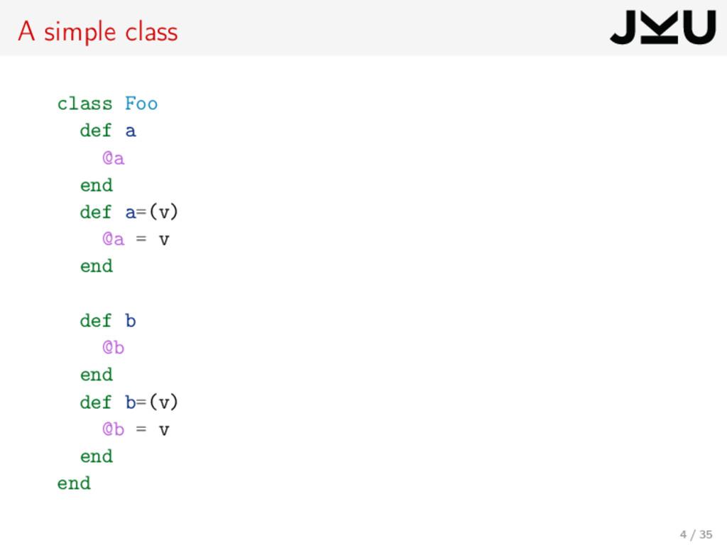A simple class class Foo def a @a end def a=(v)...