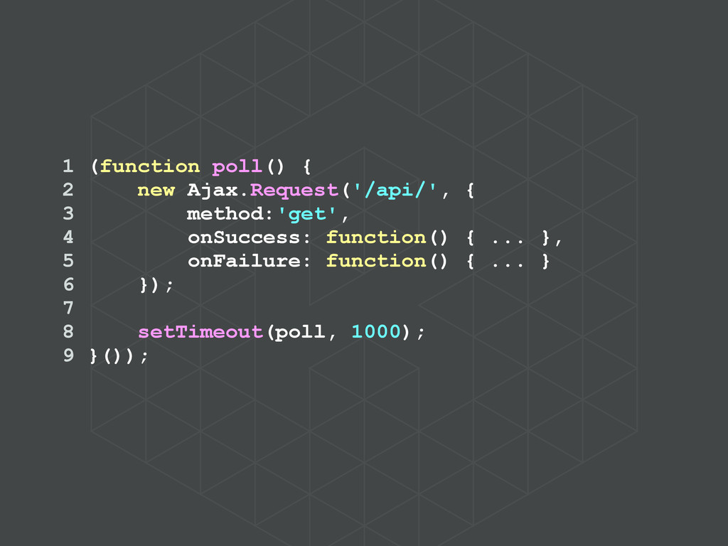 1 (function poll() { 2 new Ajax.Request('/api/'...