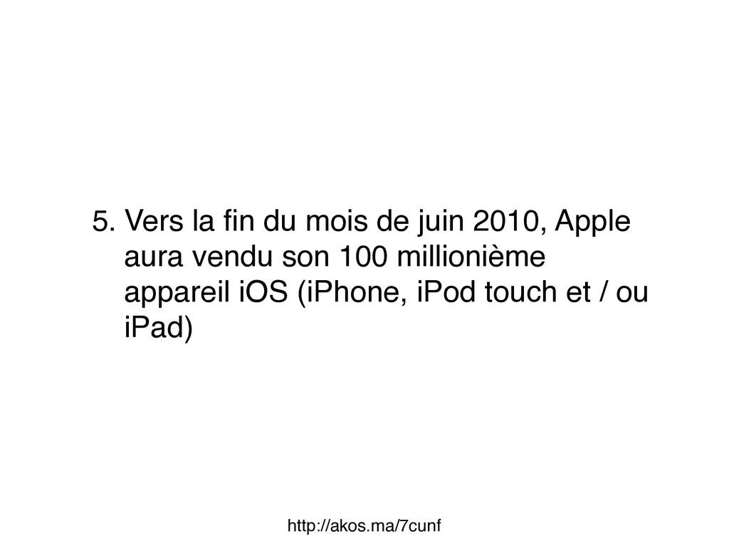 5. Vers la fin du mois de juin 2010, Apple aura ...