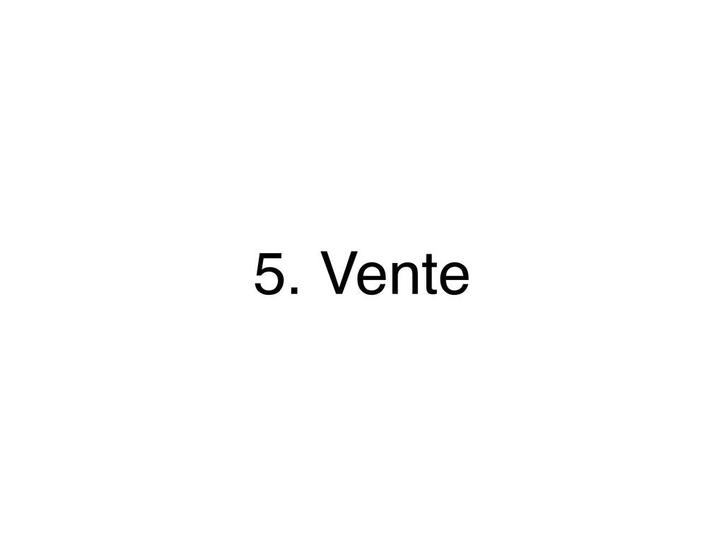 5. Vente