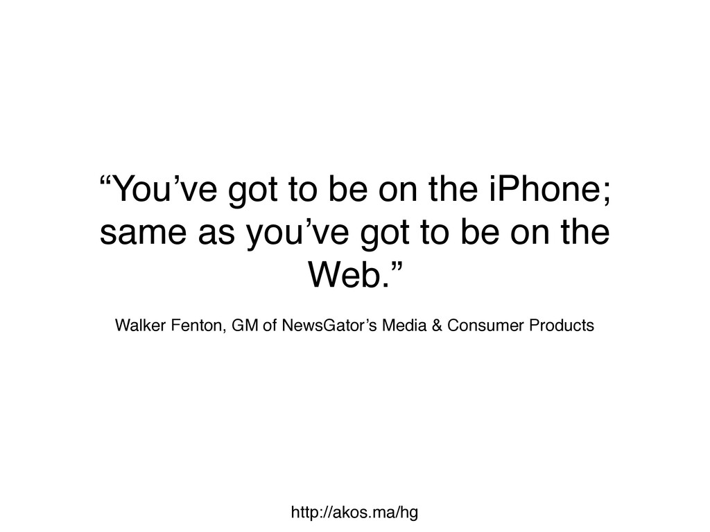 """""""You've got to be on the iPhone; same as you've..."""