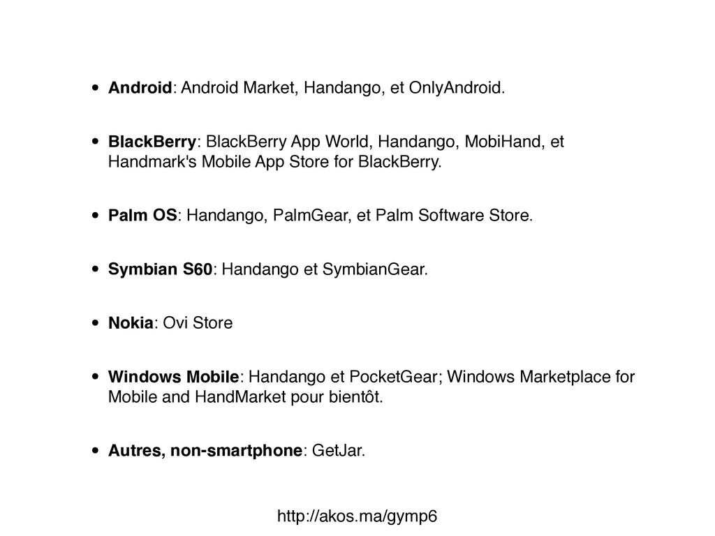 • Android: Android Market, Handango, et OnlyAnd...