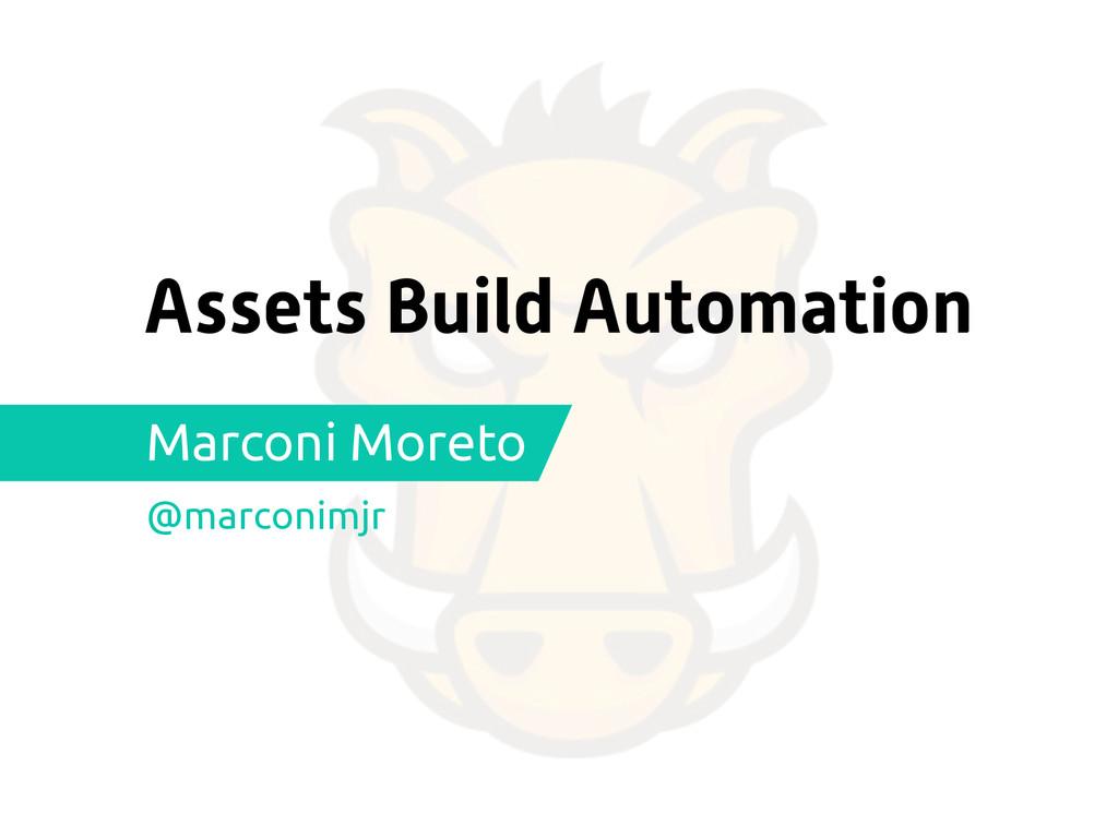 Assets Build Automation Marconi Moreto @marconi...