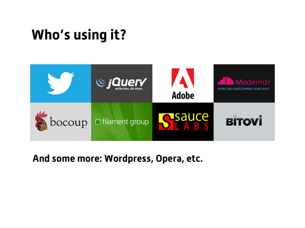 Who's using it? And some more: Wordpress, Opera...
