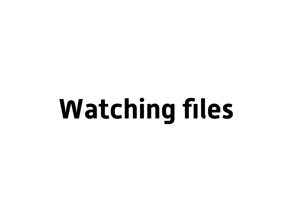 Watching files